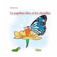 Nathalie Colson - Le papillon bleu et les chenilles.