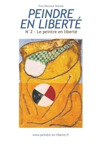 Yves Desvaux Veeska - Le peintre en liberté.