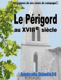 Genea24 Amicale - Le Périgord au XVIIIe siècle - Chroniques de nos curés de campagne.