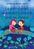 Jonathan Yahimi et Myriam Yahimi - Le petit manuel de pensées créatrices pour les enfants.