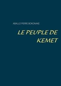 Aballo Pierre Bokonake - Le peuple Kemet.