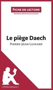 Lucile Lhoste - Le piège daech de Pierre-Jean Luizard.