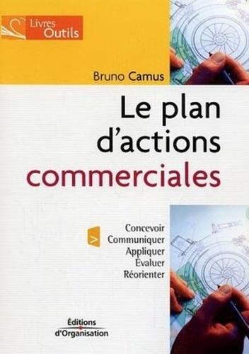 Bruno Camus - Le plan d'actions commerciales - Le concevoir, communiquer, appliquer, évaluer et réorienter.