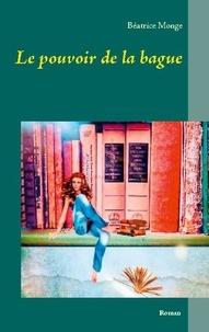Béatrice Monge - Le pouvoir de la bague.