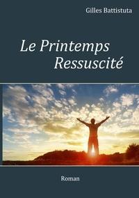 Gilles Battistuta - Le printemps Ressuscité.
