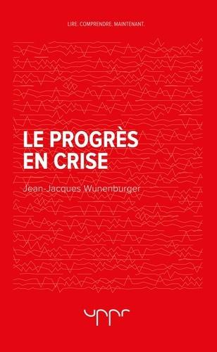Jean-Jacques Wunenburger - Le progrès en crise.