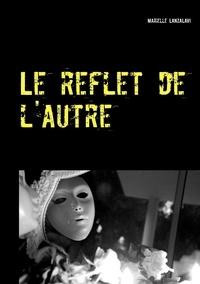 Marielle Lanzalavi - Le reflet de l'autre.