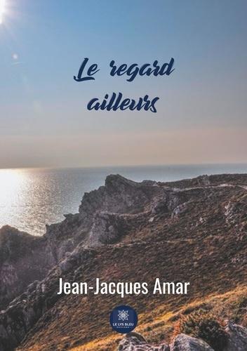 Jean-Jacques Amar - Le regard ailleurs.