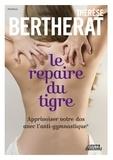 Thérèse Bertherat - Le repaire du tigre, apprivoiser votre dos avec l'anti-gymnastique.
