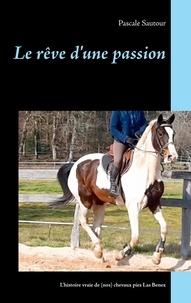 Pascale Sautour - Le rêve d'une passion - L'histoire vraie de (nos) chevaux pies Las Benex.