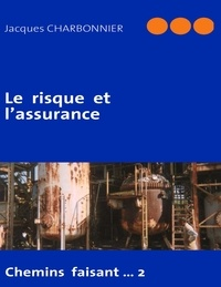 Jacques Charbonnier - Le risque et l'assurance - Chemins faisant...2.