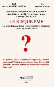 Octave Jokung Nguéna et Mathias Mondo - Le risque PME - Ce que doivent faire les promoteurs africains pour se moderniser.