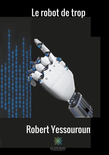 Robert Yessouroun - Le robot de trop.