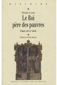 Priscille Aladjidi - Le roi, père des pauvres - France XIIIe-XVe siècle.