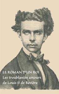 Books on Demand - Le roman d'un roi - Les troublantes amours de Louis II de Bavière.