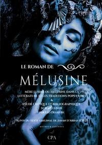 Jean d'Arras - Le roman de Mélusine - Mère Lusine ou Mélusine dans la littérature et les traditions populaires & étude critique et bibliographique sur Mélusine par Léo Desaivre suivi du texte original de Jehan d'Arras (1392).