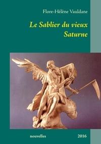 Flore-Hélène Vauldane - Le sablier du vieux Saturne.