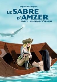 Piguel soph Val - Le sabre d'Amzer  : le sabre d amzer - Livre ii au dela de l armure.
