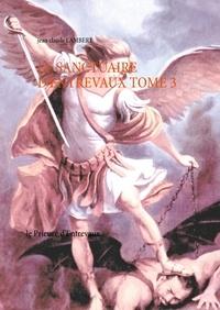 Jean-Claude Lambert - Le sanctuaire d'Entrevaux - Tome 3, Le Prieuré d'Entrevaux.