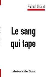 Roland Giraud/rola - Le sang qui tape.