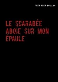 Tayeb Alain Boualam - Le scarabée aboie sur mon épaule.
