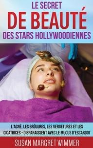 Le secret de beauté des stars hollywoodiennes - Lacné, les Brûlures, les Vergetures et les Cicatrices - Disparaissent avec le mucus descargot.pdf