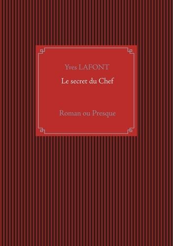Yves Lafont - Le secret du Chef - Roman ou presque.