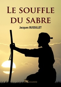 Jacques Bussillet - Le souffle du sabre.
