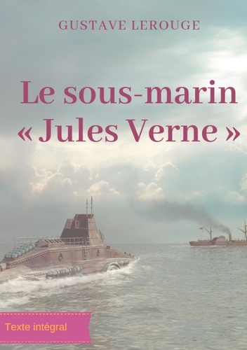 "Gustave Lerouge - Le sous-marin ""Jules Verne""."