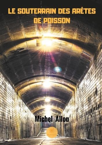 Michel Allou - Le souterrain des arêtes de poisson.