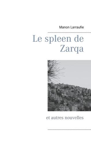 Manon Larraufie - Le spleen de Zarqa et autres nouvelles.