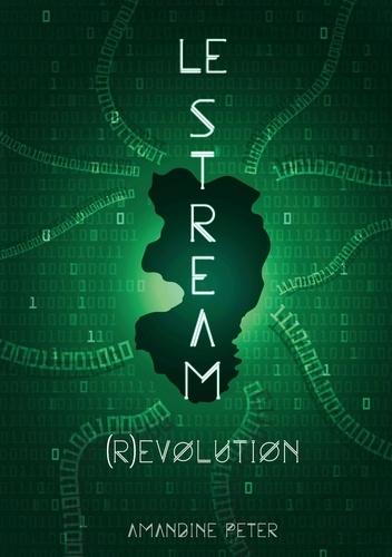 Amandine Peter - Le Stream Tome 3 : (R)évolution.