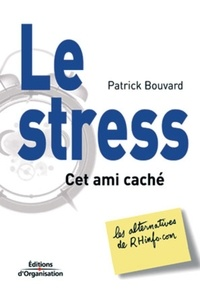 Patrick Bouvard - Le stress, cet ami caché.