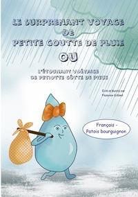 Florence Gobled - Le surprenant voyage de petite goutte de pluie - L'étounant voéyaige  de petiotte gôtte de pieue.