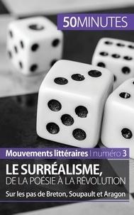 Natacha Cerf - Le surréalisme, de la poésie à la révolution - Sur les pas de Breton, Soupault et Aragon.