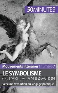 Delphine Leloup - Le symbolisme ou l'art de la suggestion - Vers une révolution du langage poétique.