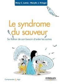 Mary C Lamia et Marilyn J Krieger - Le syndrome du sauveur - Se libérer de son besoin d'aider les autres.