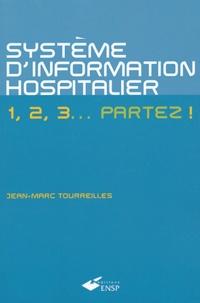 Jean-Marc Tourreilles - Le système d'information hospitalier - 1, 2, 3... partez !.
