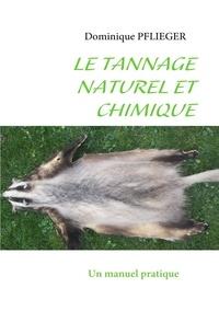 Dominique Pflieger - Le tannage naturel et chimique - Un manuel pratique.
