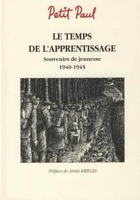 Paul Petit - Le temps de l'apprentissage - Souvenirs de jeunesse 1940-1945.