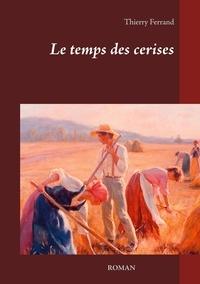 Thierry Ferrand - Le temps des cerises.