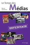 Yannick Dehée et Olivier Forcade - Le Temps des Médias N° 16, printemps 201 : Espionnage.