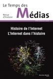Anne-Claude Ambroise-Rendu et Isabelle Veyrat-Masson - Le Temps des Médias N° 18, printemps 201 : Histoire de l'Internet - Internet dans l'histoire.