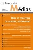 Isabelle Veyrat-Masson et Jean-Paul Bertaud - Le Temps des Médias N° 4 Printemps 2005 : Dire et montrer la guerre, autrement.