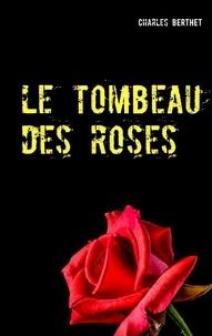 Charles Berthet - Le tombeau des roses.
