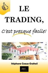 Stéphane Ceaux-Dutheil - Le trading, c'est presque facile!.