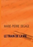 Marie-Pierre Degage - Le train de la vie.