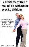 Dieter Mann - Le traitement de la maladie d'Alzheimer avec le lithium - Plus Efficace Que La Plupart Des  Vrais  Médicaments.