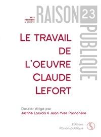 Justine Lacroix et Jean-Yves Pranchère - Le travail de l'oeuvre - Claude Lefort.