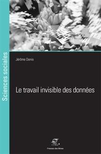 Jérôme Denis - Le travail invisible des données - Elements pour une sociologie des infrastructures scripturales.